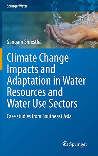 9783319097459: Climate Change Impacts and Adaptation in Water Resources and Water Use Sectors: Case studies from Southeast Asia