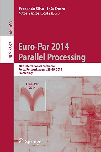 9783319098722: Euro-Par 2014: Parallel Processing : 20th International Conference, Porto, Portugal, August 25-29, 2014, Proceedings (Lecture Notes in Computer ... Computer Science and General Issues)
