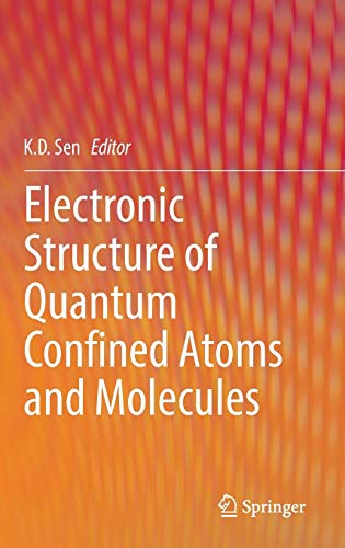 Electronic Structure of Quantum Confined Atoms and Molecules: K. D. Sen
