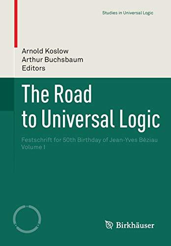 9783319101927: The Road to Universal Logic: Festschrift for 50th Birthday of Jean-Yves Béziau Volume I (Studies in Universal Logic)