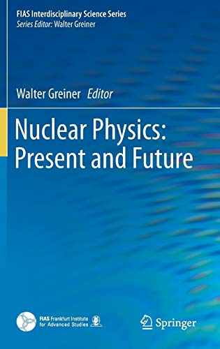 9783319101989: Nuclear Physics: Present and Future (FIAS Interdisciplinary Science Series)