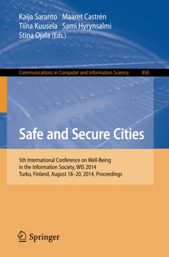 9783319102108: Safe and Secure Cities: 5th International Conference on Well-Being in the Information Society, WIS 2014, Turku, Finland, August 18-20, 2014. ... in Computer and Information Science