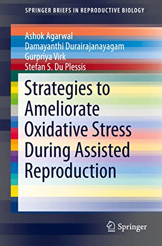 Strategies to Ameliorate Oxidative Stress During Assisted Reproduction: Ashok Agarwal