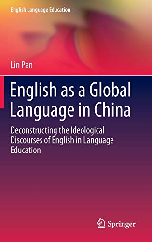 9783319103914: English as a Global Language in China: Deconstructing the Ideological Discourses of English in Language Education (English Language Education)
