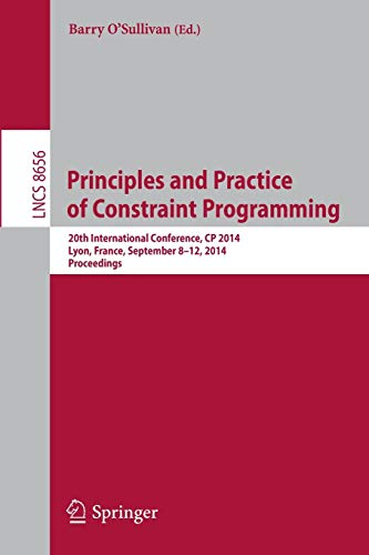 9783319104270: Principles and Practice of Constraint Programming: 20th International Conference, CP 2014, Lyon, France, September 8-12, 2014, Proceedings