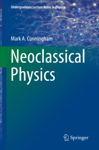 9783319106465: Neoclassical Physics (Undergraduate Lecture Notes in Physics)
