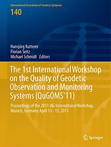 9783319108278: The 1st International Workshop on the Quality of Geodetic Observation and Monitoring Systems (QuGOMS'11): Proceedings of the 2011 IAG International ... Association of Geodesy Symposia)