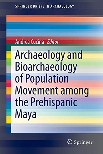 9783319108575: Archaeology and Bioarchaeology of Population Movement among the Prehispanic Maya (SpringerBriefs in Archaeology)