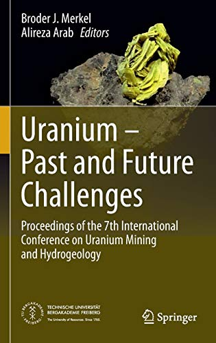 9783319110585: Uranium - Past and Future Challenges: Proceedings of the 7th International Conference on Uranium Mining and Hydrogeology