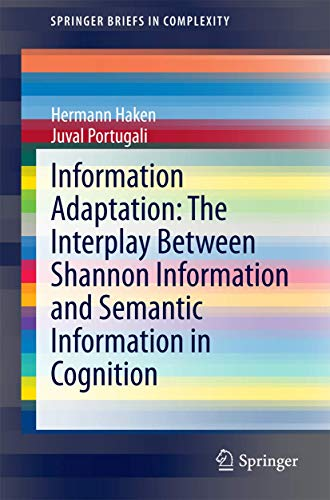 9783319111698: Information Adaptation: The Interplay Between Shannon Information and Semantic Information in Cognition (SpringerBriefs in Complexity)