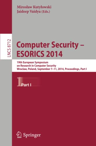 9783319112022: Computer Security - ESORICS 2014: 19th European Symposium on Research in Computer Security, Wroclaw, Poland, September 7-11, 2014. Proceedings, Part I (Lecture Notes in Computer Science)