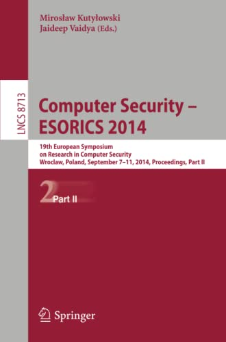 9783319112114: Computer Security - ESORICS 2014: 19th European Symposium on Research in Computer Security, Wroclaw, Poland, September 7-11, 2014. Proceedings, Part II (Lecture Notes in Computer Science)