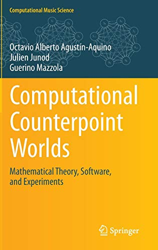 Computational Counterpoint Worlds. Mathematical Theory, Software, and Experiments: OCTAVIO ALBERTO ...