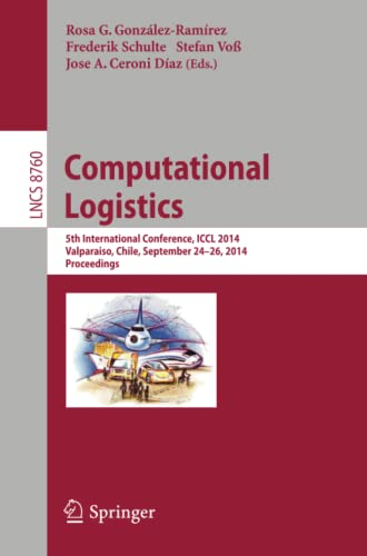 9783319114200: Computational Logistics: 5th International Conference, ICCL 2014, Valparaíso, Chile, September 24-26, 2014, Proceedings (Lecture Notes in Computer Science)