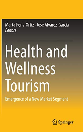 9783319114897: Health and Wellness Tourism: Emergence of a New Market Segment