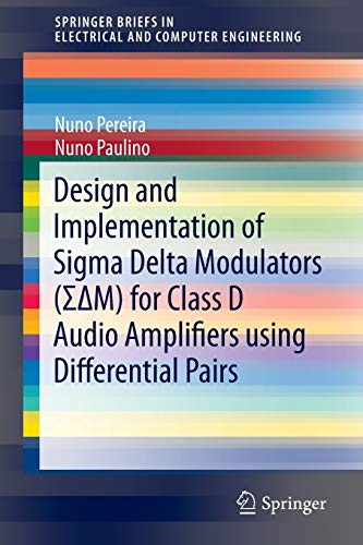 9783319116372: Design and Implementation of Sigma Delta Modulators (ΣΔM) for Class D Audio Amplifiers using Differential Pairs (SpringerBriefs in Electrical and Computer Engineering)