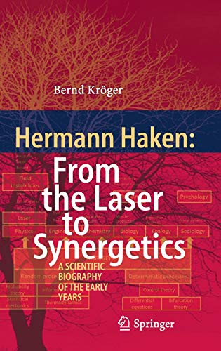 9783319116884: Hermann Haken: From the Laser to Synergetics: A Scientific Biography of the Early Years