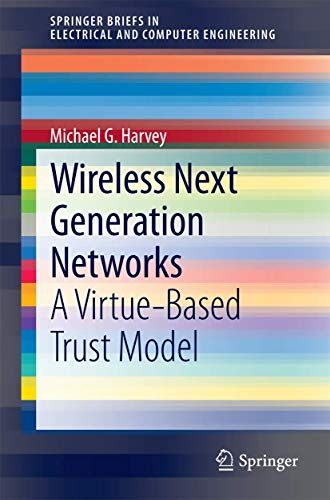 9783319119021: Wireless Next Generation Networks: A Virtue-Based Trust Model (SpringerBriefs in Electrical and Computer Engineering)