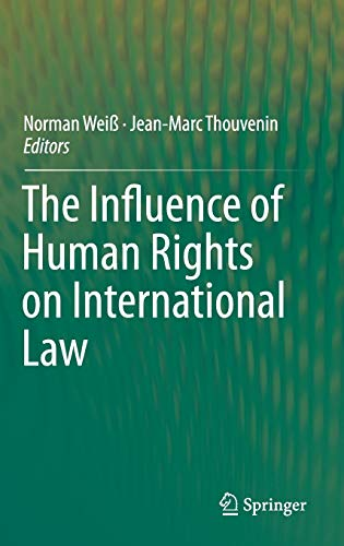 The Influence of Human Rights on International Law: Weiß, Norman [Hrsg.]; Thouvenin, Jean-Marc [...