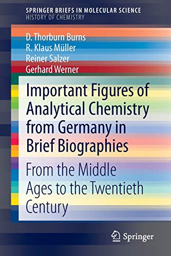 9783319121505: Important Figures of Analytical Chemistry from Germany in Brief Biographies: From the Middle Ages to the Twentieth Century (SpringerBriefs in Molecular Science)