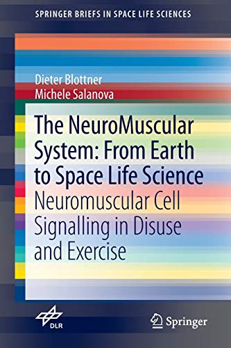 The NeuroMuscular System: From Earth to Space Life Science: Dieter Blottner