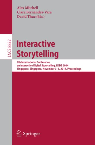9783319123363: Interactive Storytelling: 7th International Conference on Interactive Digital Storytelling, ICIDS 2014, Singapore, Singapore, November 3-6, 2014, Proceedings (Lecture Notes in Computer Science)