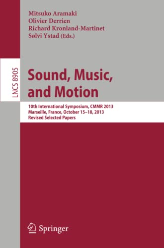 Sound, Music, and Motion: 10th International Symposium, CMMR 2013, Marseille, France, October 15-18...