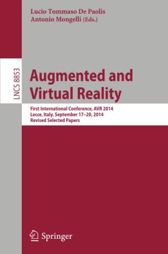 9783319139685: Augmented and Virtual Reality: First International Conference, AVR 2014, Lecce, Italy, September 17-20, 2014, Revised Selected Papers