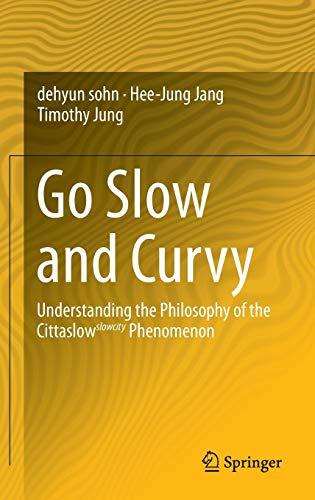 9783319148533: Go Slow and Curvy: Understanding the Philosophy of the Cittaslow slowcity Phenomenon