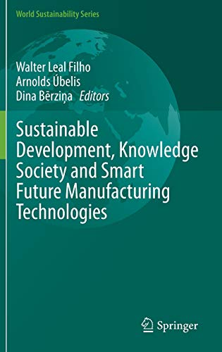 9783319148823: Sustainable Development, Knowledge Society and Smart Future Manufacturing Technologies (World Sustainability Series)