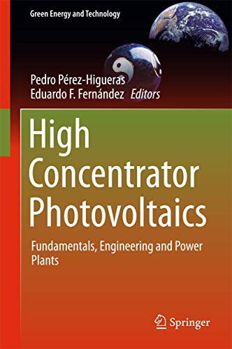 High Concentrator Photovoltaics: Fundamentals, Engineering and Power Plants (Hardback)