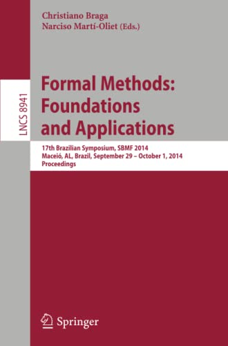 Formal Methods: Foundations and Applications: 17th Brazilian: Braga, Christiano (Edited