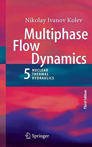 Multiphase Flow Dynamics 5: Nuclear Thermal Hydraulics: Nikolay Ivanov Kolev