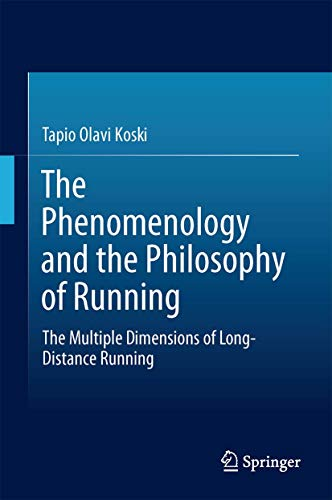 The Phenomenology and the Philosophy of Running: The Multiple Dimensions of Long-Distance Running: ...