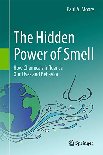 9783319156507: The Hidden Power of Smell: How Chemicals Influence Our Lives and Behavior