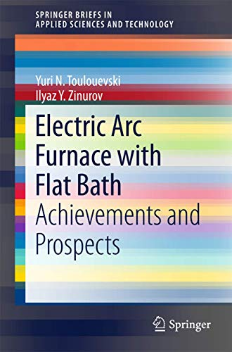 9783319158853: Electric Arc Furnace with Flat Bath: Achievements and Prospects (SpringerBriefs in Applied Sciences and Technology)