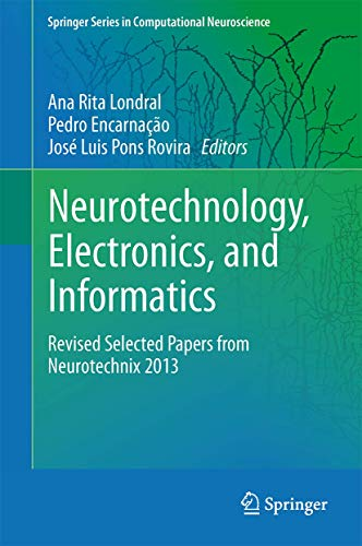 9783319159966: Neurotechnology, Electronics, and Informatics: Revised Selected Papers from Neurotechnix 2013 (Springer Series in Computational Neuroscience)