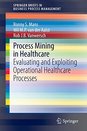 9783319160702: Process Mining in Healthcare: Evaluating and Exploiting Operational Healthcare Processes (SpringerBriefs in Business Process Management)
