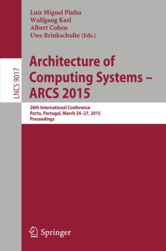 9783319160856: Architecture of Computing Systems – ARCS 2015: 28th International Conference, Porto, Portugal, March 24-27, 2015, Proceedings (Lecture Notes in Computer Science)