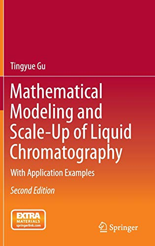 Mathematical Modeling and Scale-Up of Liquid Chromatography: With Application Examples: Tingyue Gu