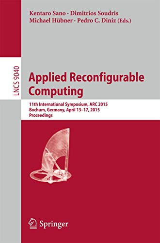 9783319162133: Applied Reconfigurable Computing: 11th International Symposium, ARC 2015, Bochum, Germany, April 13-17, 2015, Proceedings (Lecture Notes in Computer Science)