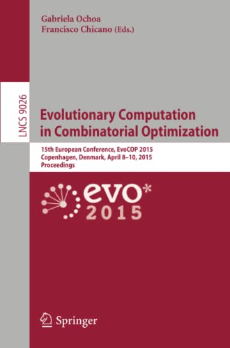 9783319164670: Evolutionary Computation in Combinatorial Optimization: 15th European Conference, EvoCOP 2015, Copenhagen, Denmark, April 8-10, 2015, Proceedings (Lecture Notes in Computer Science)