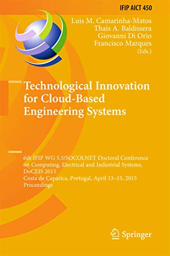 9783319167657: Technological Innovation for Cloud-Based Engineering Systems: 6th IFIP WG 5.5/SOCOLNET Doctoral Conference on Computing, Electrical and Industrial ... in Information and Communication Technology)