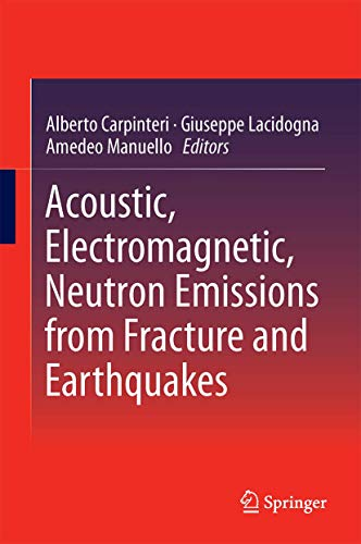 Acoustic, Electromagnetic, Neutron Emissions from Fracture and Earthquakes: Springer