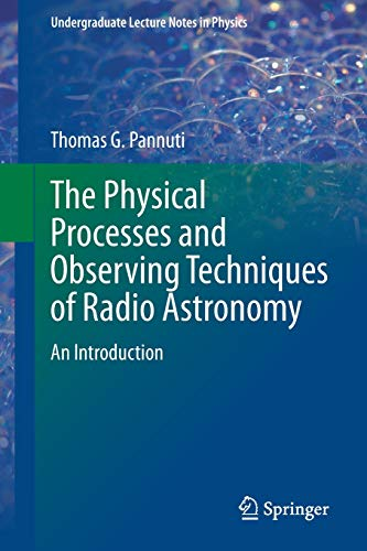 9783319169811: The Physical Processes and Observing Techniques of Radio Astronomy: An Introduction (Undergraduate Lecture Notes in Physics)