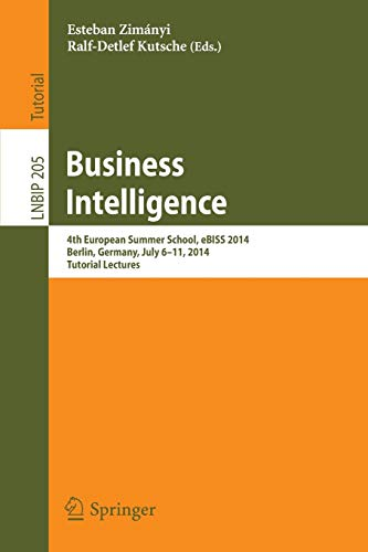 9783319175508: Business Intelligence: 4th European Summer School, eBISS 2014, Berlin, Germany, July 6-11, 2014, Tutorial Lectures (Lecture Notes in Business Information Processing)