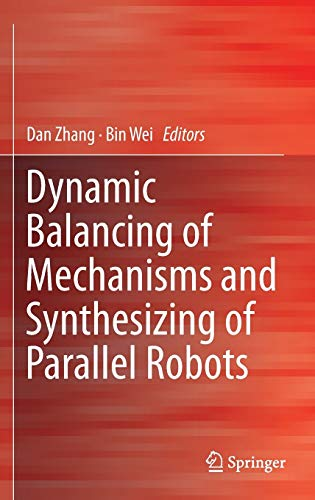 Dynamic Balancing of Mechanisms and Synthesizing of Parallel Robots: Springer