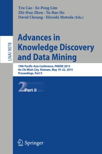 9783319180311: Advances in Knowledge Discovery and Data Mining: 19th Pacific-Asia Conference, PAKDD 2015, Ho Chi Minh City, Vietnam, May 19-22, 2015, Proceedings, Part II (Lecture Notes in Computer Science)