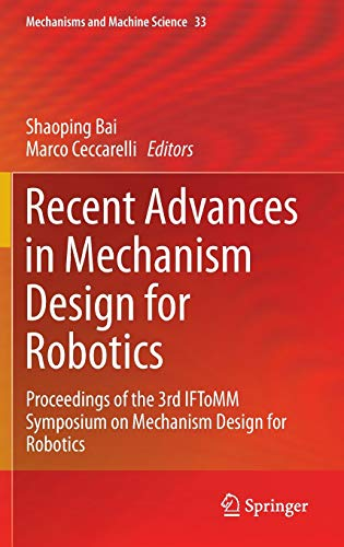 9783319181257: Recent Advances in Mechanism Design for Robotics: Proceedings of the 3rd IFToMM Symposium on Mechanism Design for Robotics (Mechanisms and Machine Science)