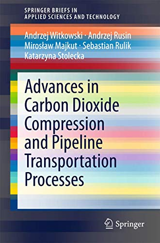 9783319184036: Advances in Carbon Dioxide Compression and Pipeline Transportation Processes (SpringerBriefs in Applied Sciences and Technology)